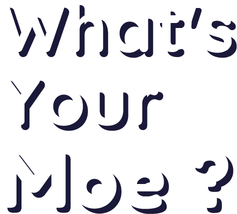 What's Your Moe ?